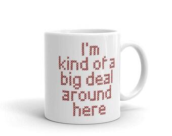 I'm Kind of a Big Deal Around Here Mug - a subversive cross stitch