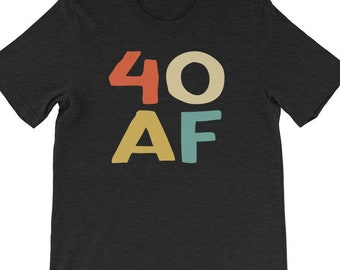 40th Birthday Shirt Gift 40 AF