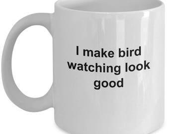 Bird Watching Mug  - I Make Bird Watching Look Good