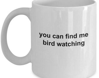 Bird Watching Mug - You Can Find Me Bird Watching - 11 Oz Coffee Cup