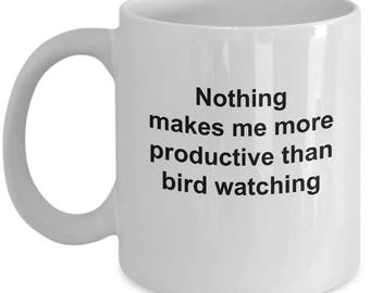 Bird Watching Mug - Nothing Makes Me More Productive Than Bird Watching - 11 Oz Coffee Cup