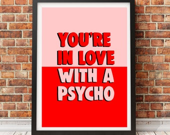 KASABIAN 'You're In Love With A Psycho' Print (valentines, gift, quirky)