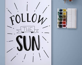 Follow the sun | Vector | Hand made lettering print