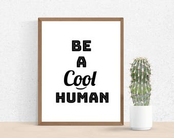 Be a Cool Human, Printable Wall Art, Feminism Print, Printable Quote, Printable Art, Motivation Wall Decor, Motivational Print