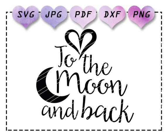 Love Quote Svg Love To The Moon And Back Svg Valentine Quote Etsy
