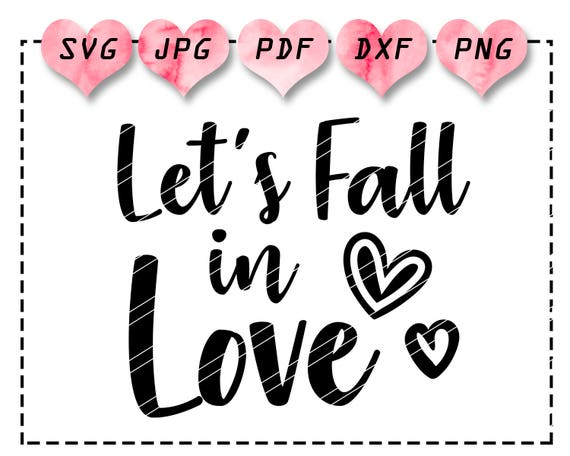 Fall In Love Svg Love Quote Svg Valentine Quote Svg Etsy