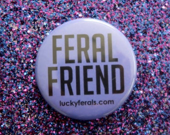 """Feral Friend Button - Purple or Pink - 1.5"""" Feral Cats Lucky Ferals"""