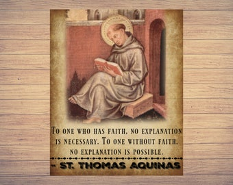 """Thomas Aquinas: To One Who Has Faith, No Explanation Is Necessary. To One Without Faith, No Explanation Is Possible"""" 8x10 Digital Download"""