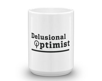 Coffee Mug - Delusional Optimist - Funny & Sarcastic Novelty Coffee Mug