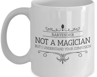 Bartender Is Not A Magician. Sacrastic Gift For Bartender. Sacrastic Bartender Mug. 11oz 15oz Coffee Mug.
