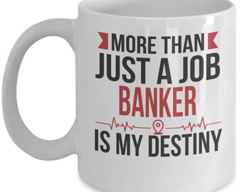 Gift for Banker. More than just a Job. Banker is my Destiny. Funny Banker Mug. 11oz 15oz Coffee Mug.