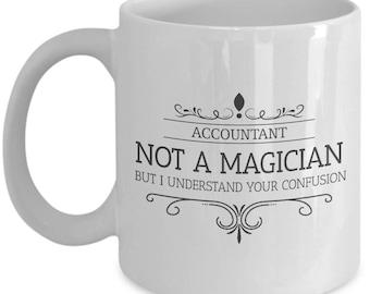 Accountant Is Not A Magician. Sacrastic Gift For Accountant. Sacrastic Accountant Mug. 11oz 15oz Coffee Mug.