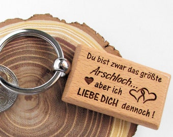 Keychain wood, you are the biggest ARSCHLOCH... but I LOVE YOU anyway!