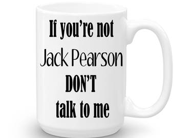 If Your Not Jack Pearson Don't Talk To Me Mug, This Is Us, Valentine Mug, Cute Mug for Valentine's Day, This Is Us Gift