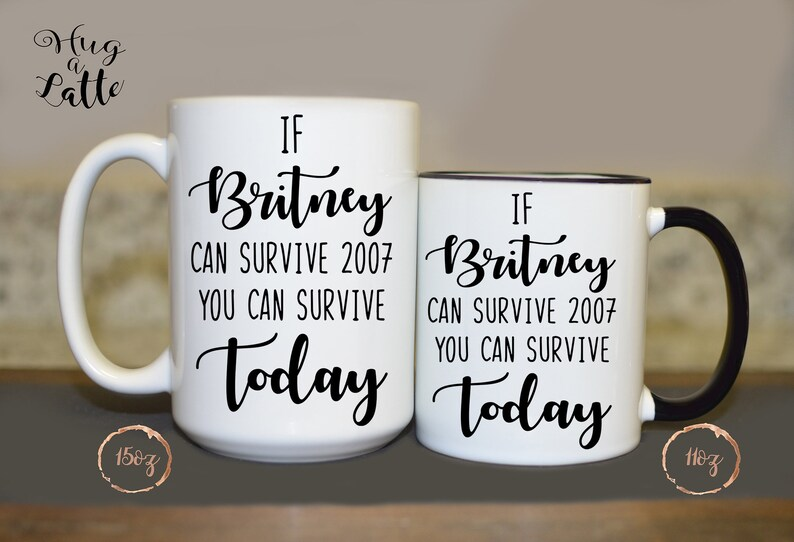 If Britney Survived 2007 Coffee Mug  Funny Mug/Tea Cup Gift for Christmas,  birthdays, New Moms, Best Friends, Motivational Speech, Music