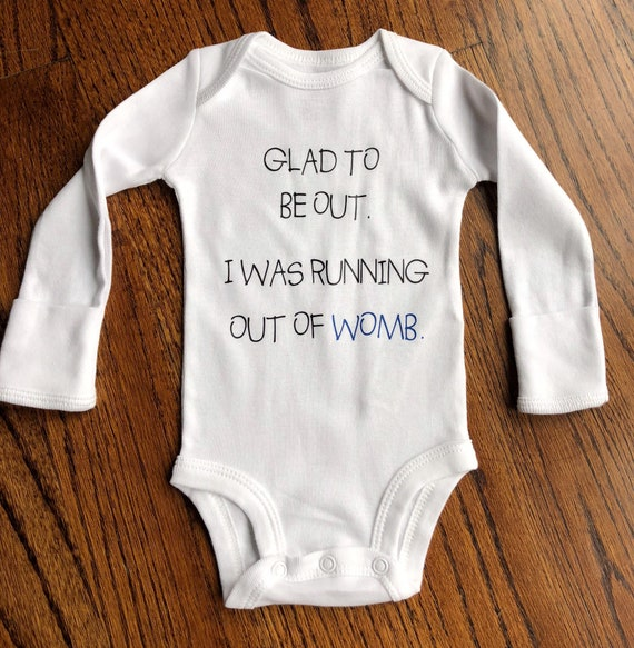 Glad To Be Out Was Running Out Of Womb Baby//Toddler Vest Gift Bodysuit//Grow
