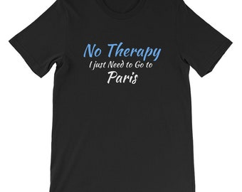 No Therapy I just Need to Go to paris white