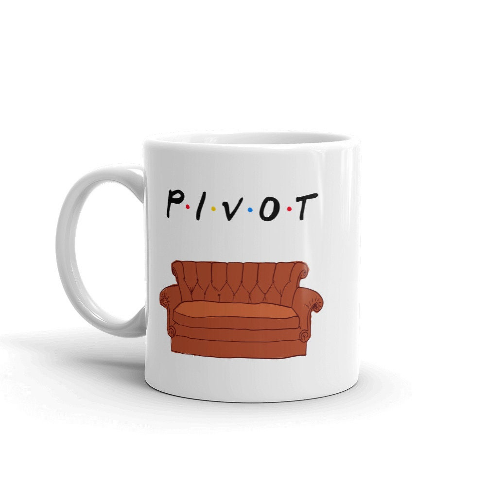 Friends Tv Show Pivot Coffee Mug Ross Geller Quote Couch Etsy