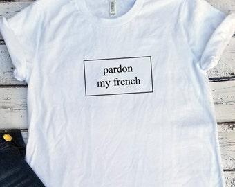 167a8e03 Pardon my French t-shirt, Pardon t-shirt, French Cool t-shirt, France t- shirt, French Women t-shirt, French t-shirt, Funny tshirt, Women tee