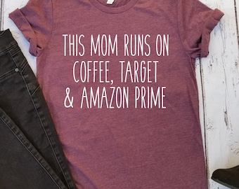 This Mom Runs On Coffee Target and Amazon Prime T-shirt, Women T-shirt, Unisex Jersey T-Shirt, Mom T-shirt, Mama T-shirt, Unisex T-shirt, 04