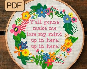 Y'all gonna make me lose my mind cross stitch pattern Funny needlepoint Subversive cross stitch pdf Instant download