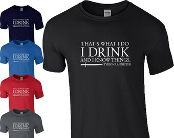 I Drink And I Know Things T-Shirt Tyrion Lannister Game Of Thrones GOT Birthday Gift Mens Top