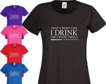 I Drink And I Know Things Tyrion Lannister T-Shirt Game Of Thrones GOT Birthday Gift Women Ladies Top