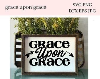 Grace Upon Grace SVG File - DIY Religious House Warming Gift - Create Inspirational Shirts & Hoodies - Spiritual Mugs and Tumblers