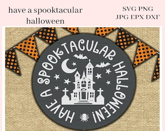 Have a Spooktacular Halloween SVG File - Haunted House PNG - Create DIY Party Printables - Spooky Cemetery, Bats - All Hallows Eve Party