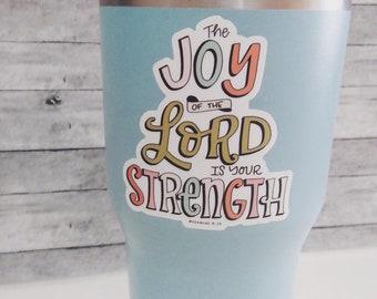 Joy of the Lord Vinyl Sticker |Faith Stickers | Laptop Sticker| Waterbottle Sticker