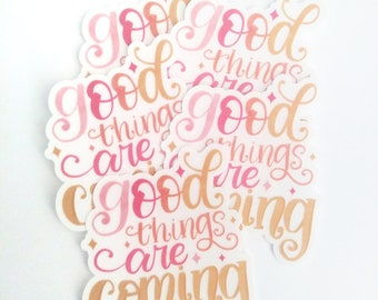 Good Things are coming Sticker  | Vinyl Sticker | Waterproof Vinyl | Decal | Cute Decals | Inspirational Stickers