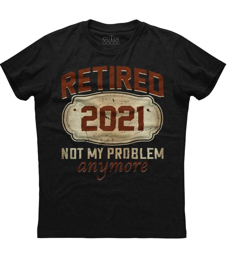 Retired 2021 Not My Problem Mens Short Sleeve New Cotton Black T-shirt