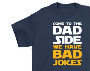 Come to the Dad Side We Have Bad Joke, funny dad t-shirt, Father's Day gift, Star Wars t-shirt, birthday gift for dad, graphic t-shirt