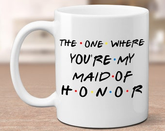 The One Where You're My Maid of Honor, Proposal gift, Friends mug, Wedding mug, TV show cup, Bridesmaid mug, Bestie gift, Bridal party