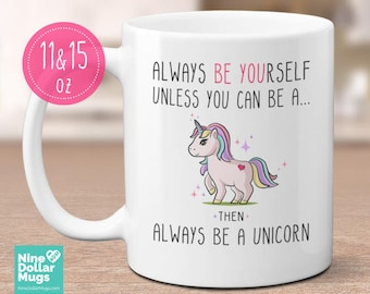 Always be a Unicorn Mug, unicorn gift, unicorn present, cute birthday present, gift for daughter, for sister, for mom, friend, for coworker
