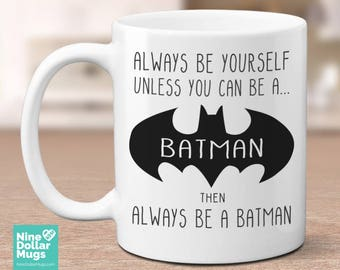 Always Be Yourself Unless You Can Be A Batman Then Always Be A Batman Mug, Batman Mug, Batman Coffee Cup, Fathers Day Mug, gift for dad