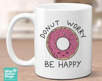 Donut Worry Be Happy, inspirational quote mug, mug with sayings, donut mug, food lover mug, happy mug, motivational mug, gift for mom