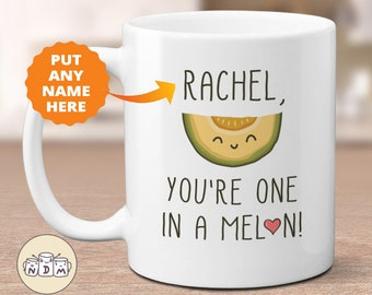 You're One in a Melon, Custom Name Punny Mug,  girlfriend mug, anniversary gift, bff mug, love mug, birthday gifts, friendship mug