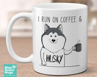 I Run On Coffee And Husky, 11oz funny dog lover coffee mug, gift for her, gift for him