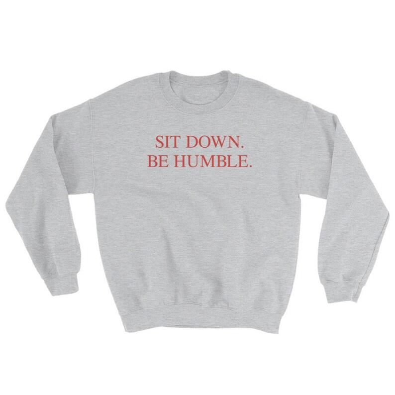Sit Down Be Humble Kendrick Lamar Sweatshirt DAMN  34d1a4506796