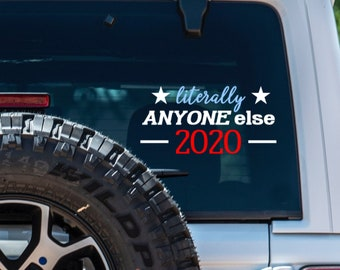 Literally ANYONE Else 2020 Vinyl Decal - Political Sticker - Presidential Campaign - Democrats - Election Bumper Sticker
