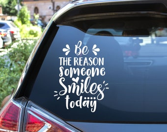Be The Reason Someone Smiles Today Vinyl Decal - Choose Colors and Size - Car Window, Laptop, Yeti Decal - Custom Sticker