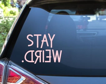 Stay Weird Vinyl Decal - Choose Colors and Size - Car Window, Laptop, Yeti Decal - Custom Sticker
