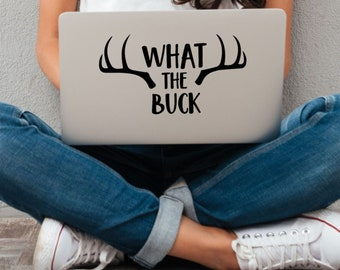 What The Buck Vinyl Decal - Choose Colors and Size - Car Window, Laptop, Yeti Decal - Custom Sticker