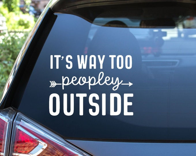 Featured listing image: Way Too Peopley Outside Vinyl Decal - Choose Colors and Size - Car Window, Laptop, Yeti Decal - Custom Sticker