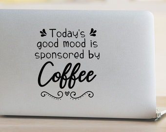 Today's Good Mood Is Sponsored By Coffee Vinyl Decal - Choose Colors and Size - Car Window, Laptop, Yeti Decal - Custom Sticker