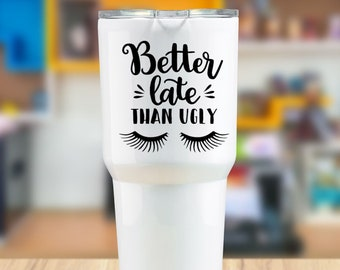 Better Late Than Ugly Vinyl Decal - Choose Colors and Size - Car Window, Laptop, Yeti Decal - Custom Sticker