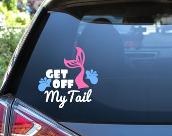 Get Off My Tail Vinyl Decal - Choose Colors and Size - Car Window, Laptop, Yeti Decal - Custom Sticker