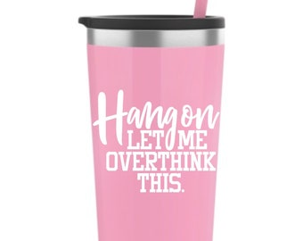 Hang On Let Me Overthink This Vinyl Decal - Choose Colors and Size - Car Window, Laptop, Yeti Decal - Custom Sticker