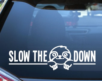 Slow the Sloth Down Vinyl Decal - Choose Colors and Size - Car Window, Laptop, Yeti Decal - Custom Sticker